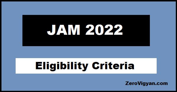 IIT JAM 2022 Eligibility Criteria